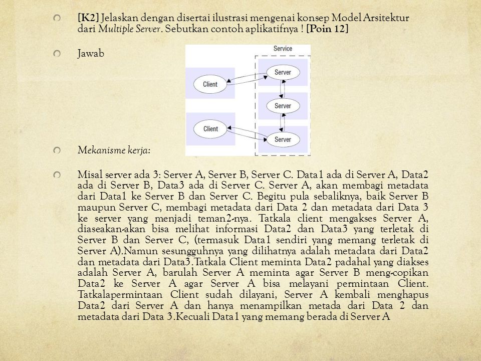 [K2] Jelaskan dengan disertai ilustrasi mengenai konsep Model Arsitektur dari Multiple Server. Sebutkan contoh aplikatifnya ! [Poin 12]